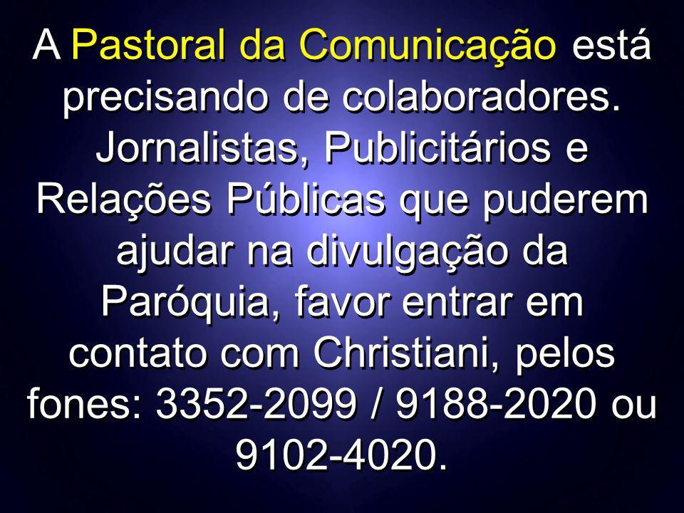 A Pastoral da Comunicação está precisando de colaboradores. Jornalistas, Publicitários e Relações Públicas que puderem ajudar na divulgação da Paróqui