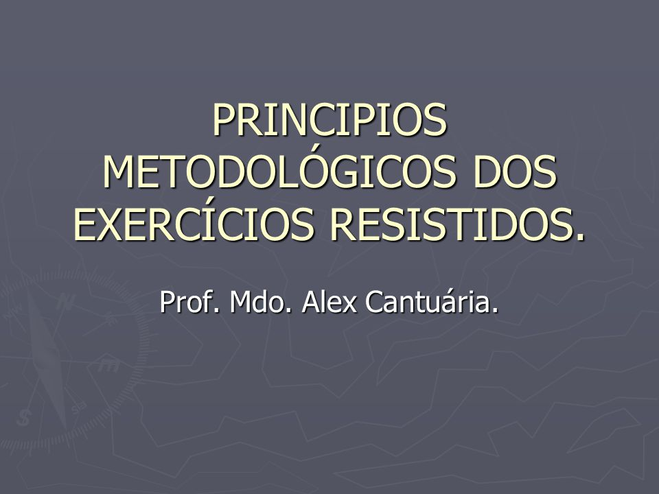 PRINCIPIOS METODOLÓGICOS DOS EXERCÍCIOS RESISTIDOS. Prof. Mdo. Alex Cantuária.
