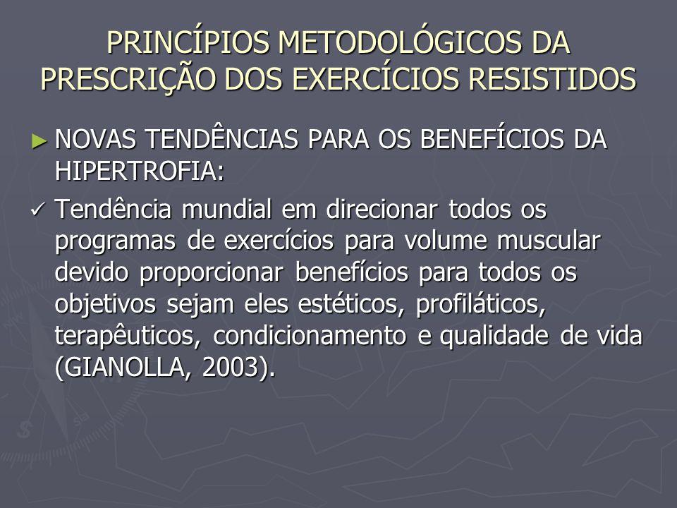 PRINCÍPIOS METODOLÓGICOS DA PRESCRIÇÃO DOS EXERCÍCIOS RESISTIDOS ► NOVAS TENDÊNCIAS PARA OS BENEFÍCIOS DA HIPERTROFIA: Tendência mundial em direcionar