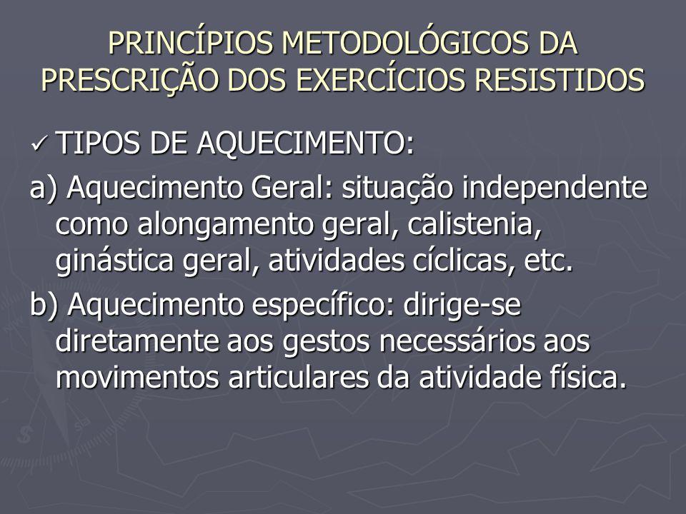 PRINCÍPIOS METODOLÓGICOS DA PRESCRIÇÃO DOS EXERCÍCIOS RESISTIDOS TIPOS DE AQUECIMENTO: TIPOS DE AQUECIMENTO: a) Aquecimento Geral: situação independen