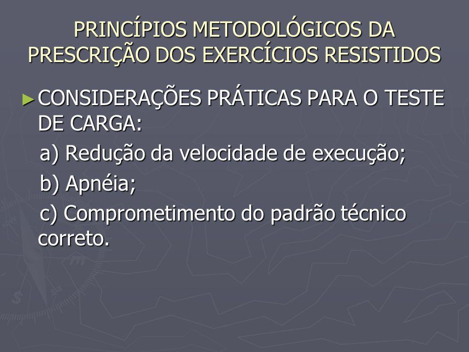 PRINCÍPIOS METODOLÓGICOS DA PRESCRIÇÃO DOS EXERCÍCIOS RESISTIDOS ► CONSIDERAÇÕES PRÁTICAS PARA O TESTE DE CARGA: a) Redução da velocidade de execução;