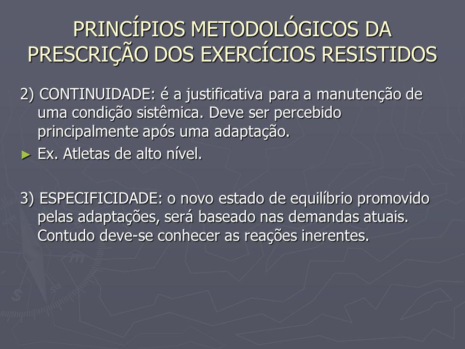 PRINCÍPIOS METODOLÓGICOS DA PRESCRIÇÃO DOS EXERCÍCIOS RESISTIDOS 2) CONTINUIDADE: é a justificativa para a manutenção de uma condição sistêmica. Deve