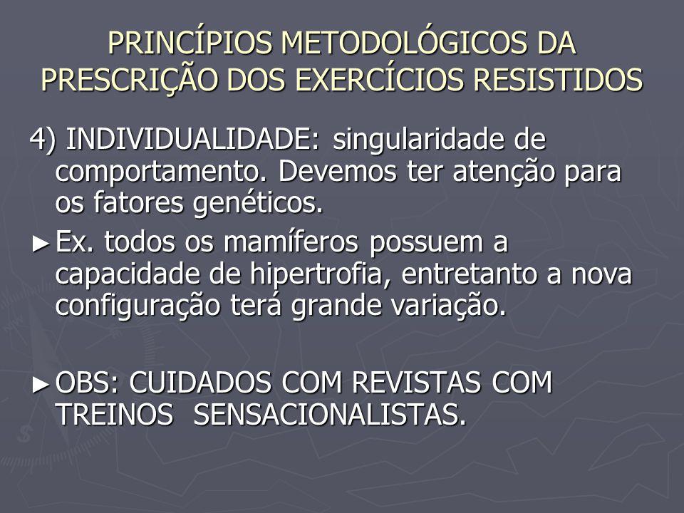 PRINCÍPIOS METODOLÓGICOS DA PRESCRIÇÃO DOS EXERCÍCIOS RESISTIDOS 4) INDIVIDUALIDADE: singularidade de comportamento. Devemos ter atenção para os fator