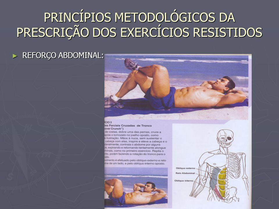 PRINCÍPIOS METODOLÓGICOS DA PRESCRIÇÃO DOS EXERCÍCIOS RESISTIDOS ► REFORÇO ABDOMINAL: