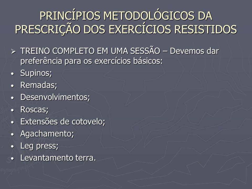 PRINCÍPIOS METODOLÓGICOS DA PRESCRIÇÃO DOS EXERCÍCIOS RESISTIDOS  TREINO COMPLETO EM UMA SESSÃO – Devemos dar preferência para os exercícios básicos: