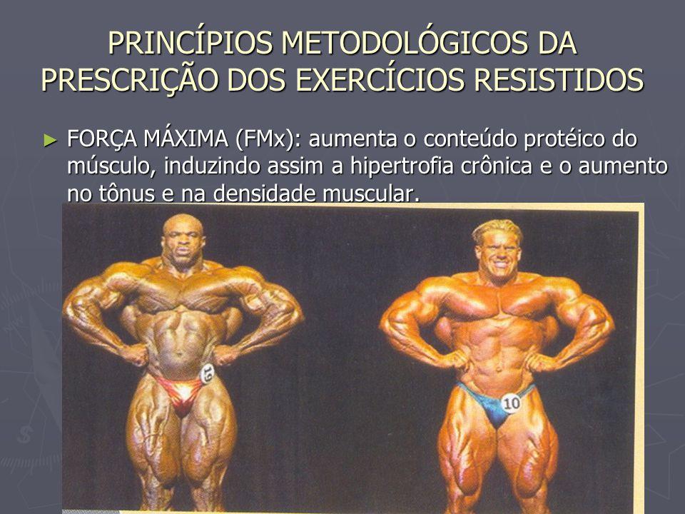 PRINCÍPIOS METODOLÓGICOS DA PRESCRIÇÃO DOS EXERCÍCIOS RESISTIDOS ► FORÇA MÁXIMA (FMx): aumenta o conteúdo protéico do músculo, induzindo assim a hiper