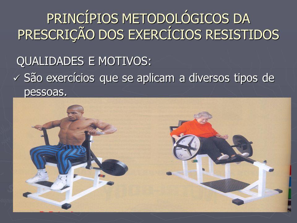 PRINCÍPIOS METODOLÓGICOS DA PRESCRIÇÃO DOS EXERCÍCIOS RESISTIDOS QUALIDADES E MOTIVOS: QUALIDADES E MOTIVOS: São exercícios que se aplicam a diversos