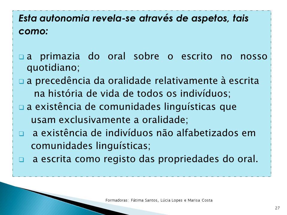 Esta autonomia revela-se através de aspetos, tais como:  a primazia do oral sobre o escrito no nosso quotidiano;  a precedência da oralidade relativ