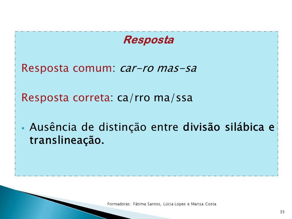 Resposta Resposta comum: car-ro mas-sa Resposta correta: ca/rro ma/ssa  Ausência de distinção entre divisão silábica e translineação.
