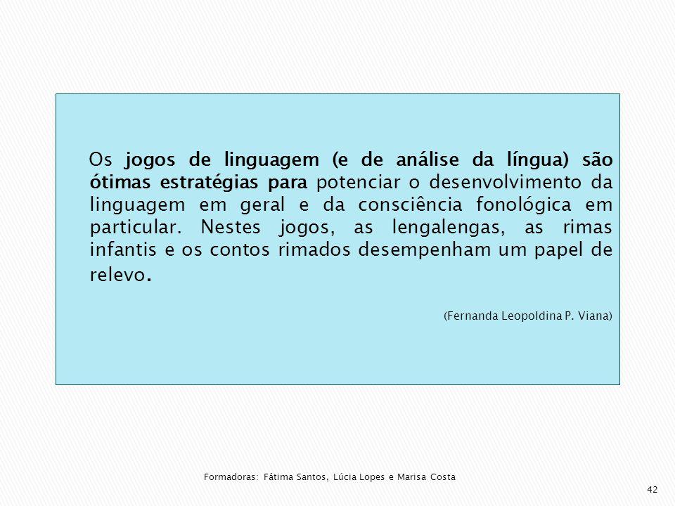 Os jogos de linguagem (e de análise da língua) são ótimas estratégias para potenciar o desenvolvimento da linguagem em geral e da consciência fonológica em particular.
