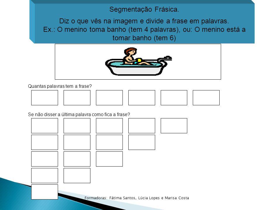 Segmentação Frásica. Diz o que vês na imagem e divide a frase em palavras. Ex.: O menino toma banho (tem 4 palavras), ou: O menino está a tomar banho