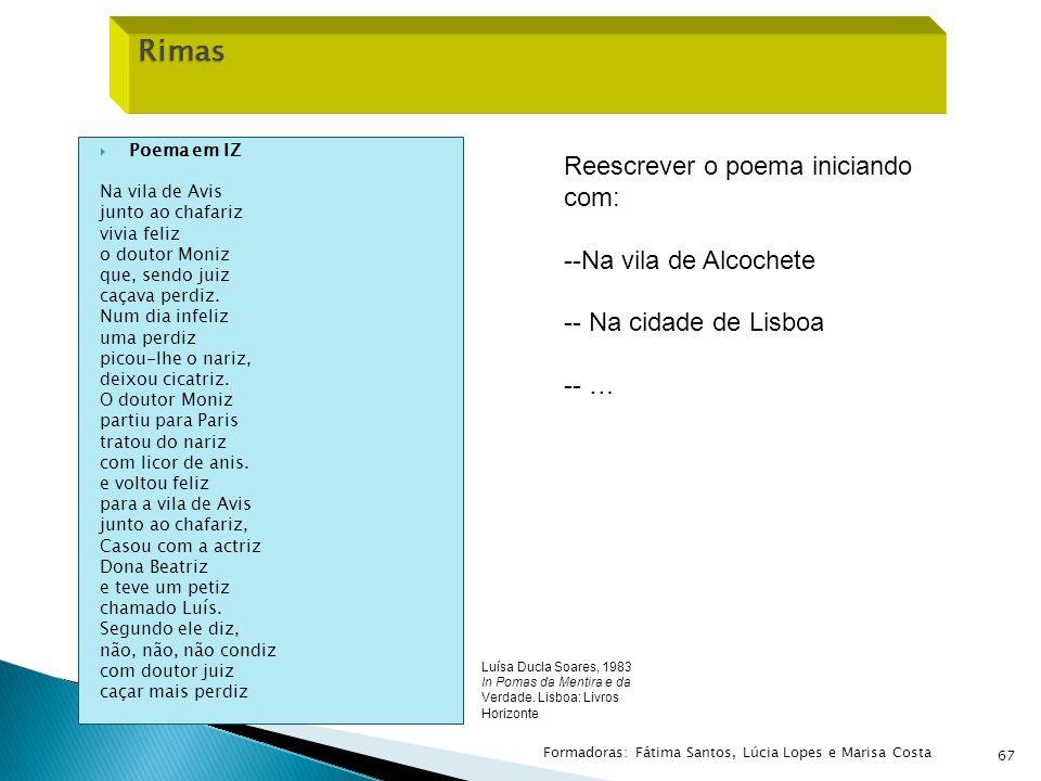 67 Rimas Rimas Luísa Ducla Soares, 1983 In Pomas da Mentira e da Verdade. Lisboa: Livros Horizonte Reescrever o poema iniciando com: --Na vila de Alco