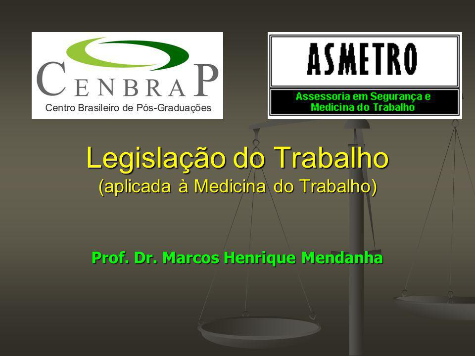 Legislação do Trabalho (aplicada à Medicina do Trabalho) Legislação do Trabalho (aplicada à Medicina do Trabalho) Prof. Dr. Marcos Henrique Mendanha