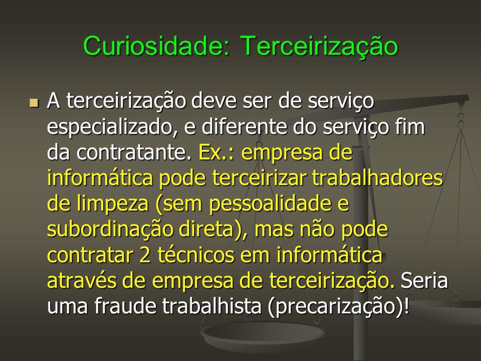 Curiosidade: Terceirização A terceirização deve ser de serviço especializado, e diferente do serviço fim da contratante. Ex.: empresa de informática p