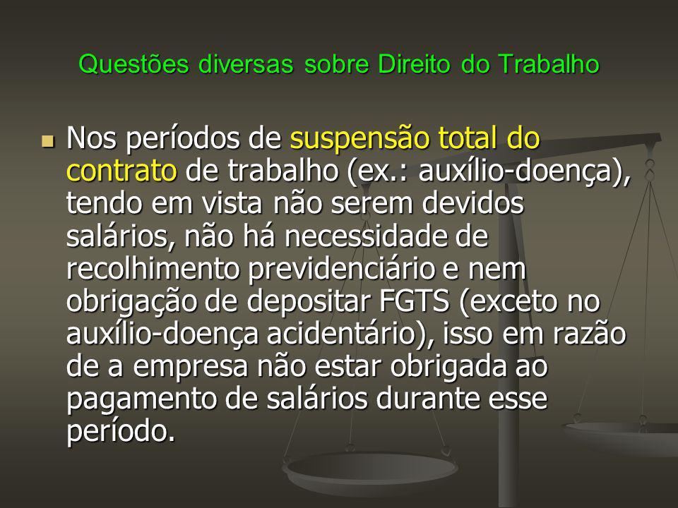 Questões diversas sobre Direito do Trabalho Nos períodos de suspensão total do contrato de trabalho (ex.: auxílio-doença), tendo em vista não serem de