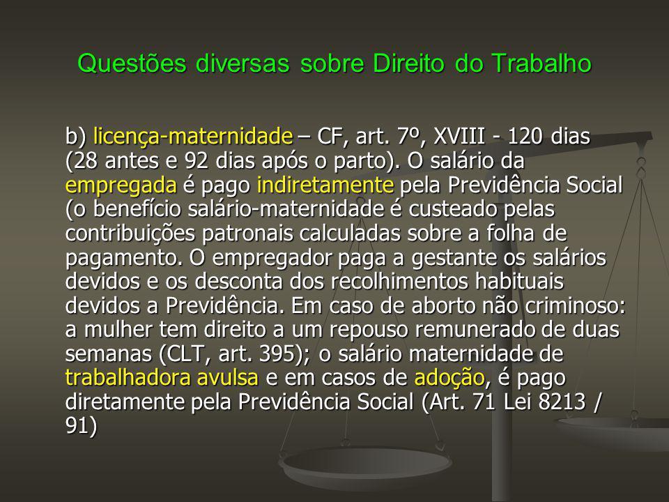 Questões diversas sobre Direito do Trabalho b) licença-maternidade – CF, art. 7º, XVIII - 120 dias (28 antes e 92 dias após o parto). O salário da emp
