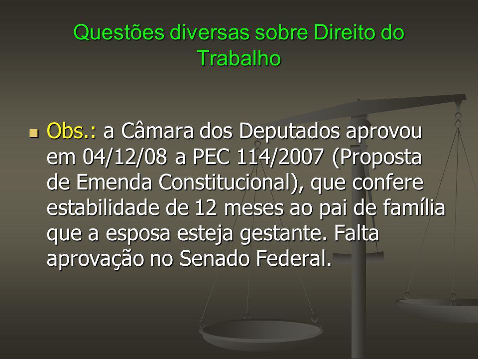 Questões diversas sobre Direito do Trabalho Obs.: a Câmara dos Deputados aprovou em 04/12/08 a PEC 114/2007 (Proposta de Emenda Constitucional), que c