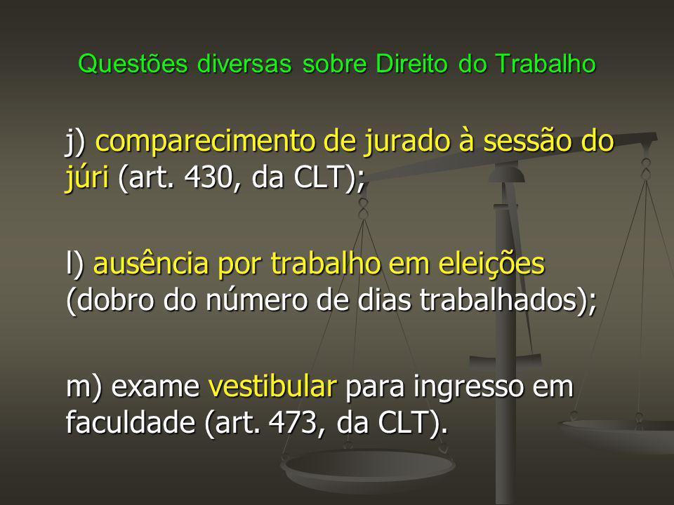 Questões diversas sobre Direito do Trabalho j) comparecimento de jurado à sessão do júri (art. 430, da CLT); l) ausência por trabalho em eleições (dob