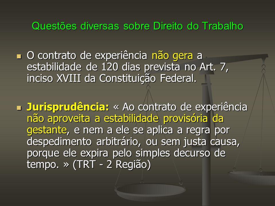 Questões diversas sobre Direito do Trabalho O contrato de experiência não gera a estabilidade de 120 dias prevista no Art. 7, inciso XVIII da Constitu