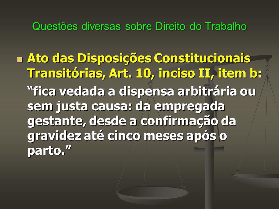 Questões diversas sobre Direito do Trabalho Ato das Disposições Constitucionais Transitórias, Art. 10, inciso II, item b: Ato das Disposições Constitu