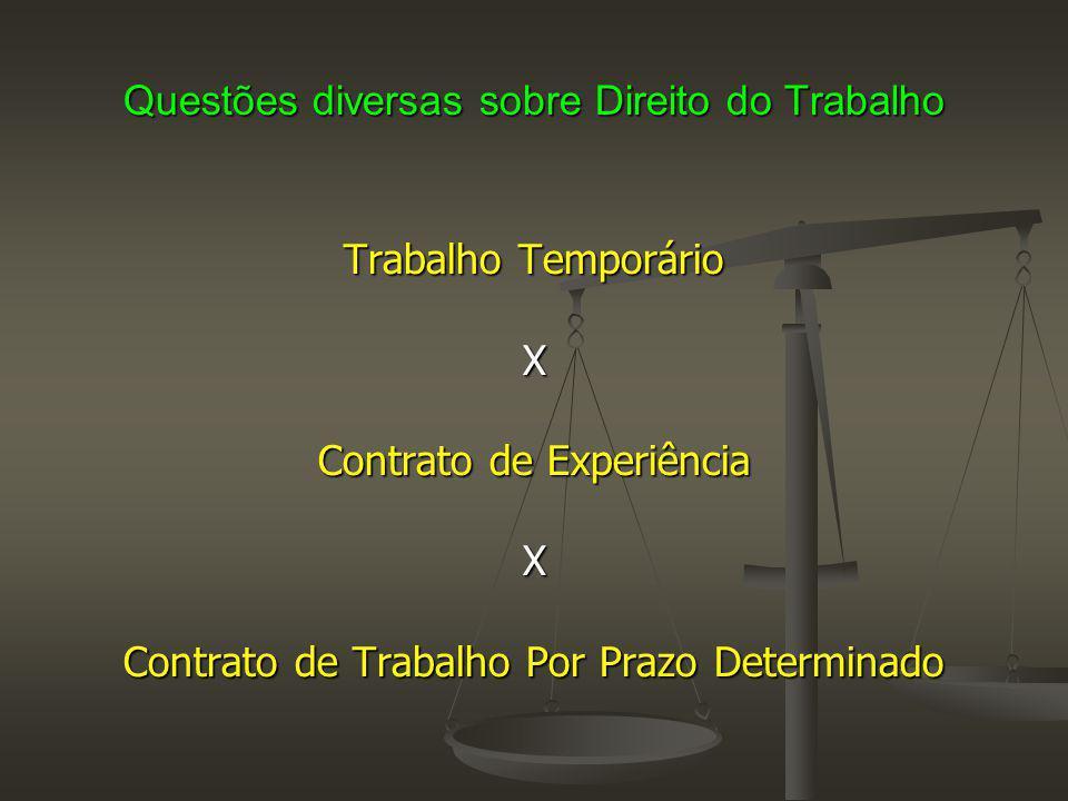 Questões diversas sobre Direito do Trabalho Trabalho Temporário X Contrato de Experiência X Contrato de Trabalho Por Prazo Determinado