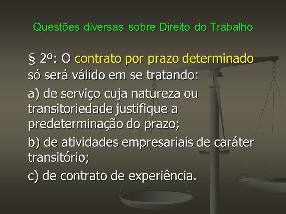 Questões diversas sobre Direito do Trabalho § 2º: O contrato por prazo determinado só será válido em se tratando: a) de serviço cuja natureza ou trans