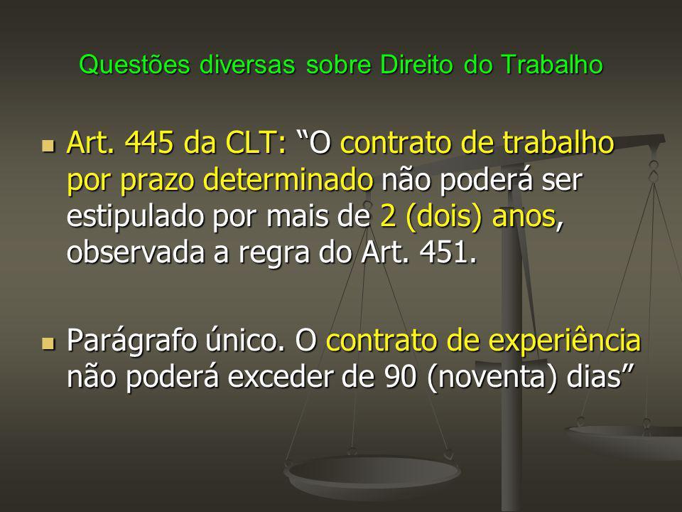 """Questões diversas sobre Direito do Trabalho Art. 445 da CLT: """"O contrato de trabalho por prazo determinado não poderá ser estipulado por mais de 2 (do"""
