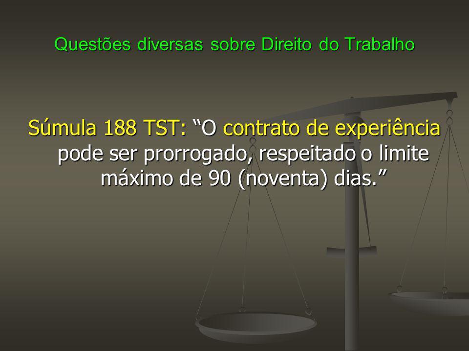 """Questões diversas sobre Direito do Trabalho Súmula 188 TST: """"O contrato de experiência pode ser prorrogado, respeitado o limite máximo de 90 (noventa)"""