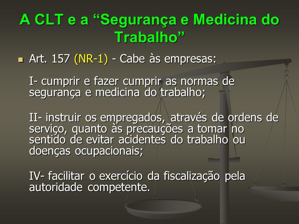 """A CLT e a """"Segurança e Medicina do Trabalho"""" Art. 157 (NR-1) - Cabe às empresas: I- cumprir e fazer cumprir as normas de segurança e medicina do traba"""