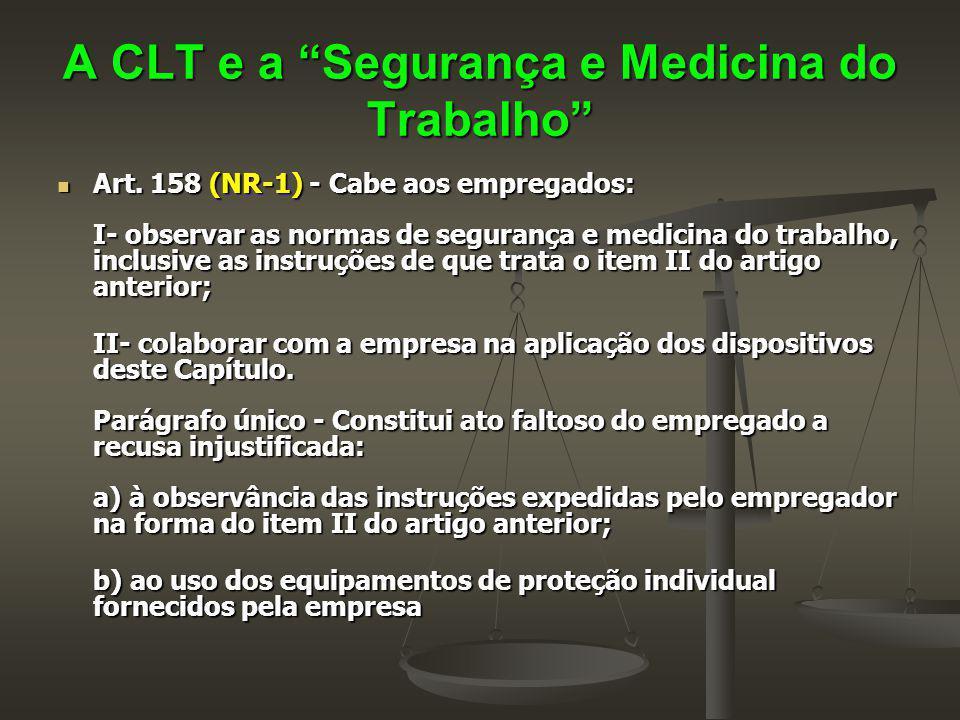 """A CLT e a """"Segurança e Medicina do Trabalho"""" Art. 158 (NR-1) - Cabe aos empregados: I- observar as normas de segurança e medicina do trabalho, inclusi"""