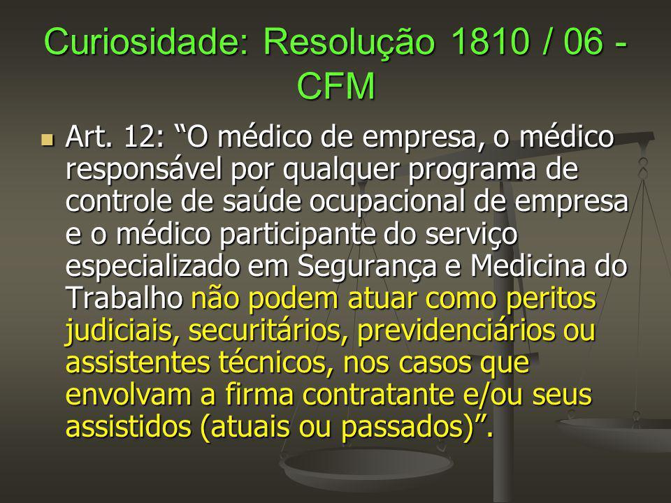 """Curiosidade: Resolução 1810 / 06 - CFM Art. 12: """"O médico de empresa, o médico responsável por qualquer programa de controle de saúde ocupacional de e"""
