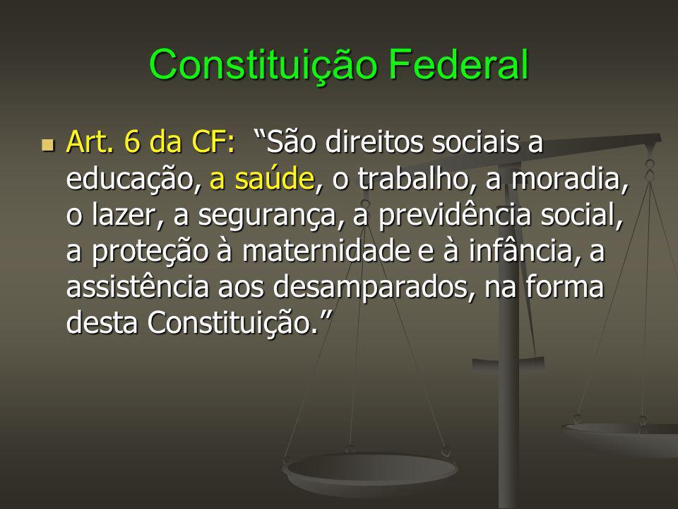 """Constituição Federal Art. 6 da CF: """"São direitos sociais a educação, a saúde, o trabalho, a moradia, o lazer, a segurança, a previdência social, a pro"""