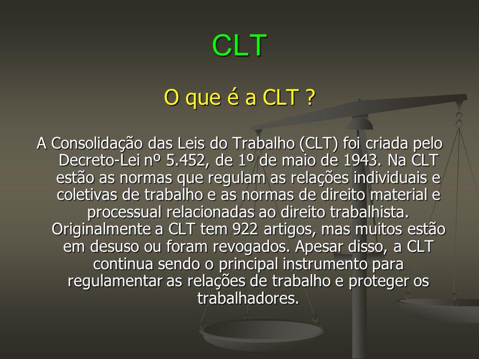 CLT O que é a CLT ? A Consolidação das Leis do Trabalho (CLT) foi criada pelo Decreto-Lei nº 5.452, de 1º de maio de 1943. Na CLT estão as normas que