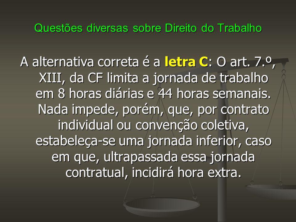 Questões diversas sobre Direito do Trabalho A alternativa correta é a letra C: O art.