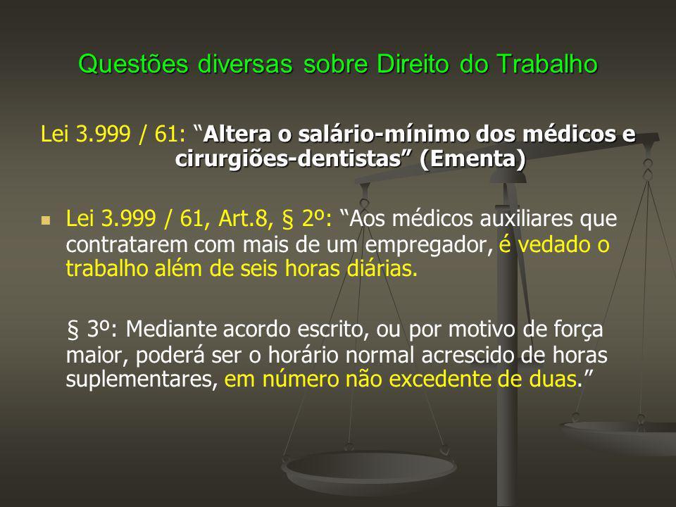 """Questões diversas sobre Direito do Trabalho Altera o salário-mínimo dos médicos e cirurgiões-dentistas"""" (Ementa) Lei 3.999 / 61: """"Altera o salário-mín"""
