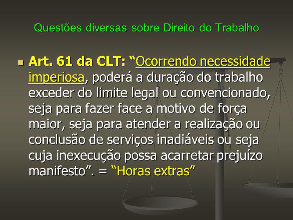 """Questões diversas sobre Direito do Trabalho Art. 61 da CLT: """"Ocorrendo necessidade imperiosa, poderá a duração do trabalho exceder do limite legal ou"""
