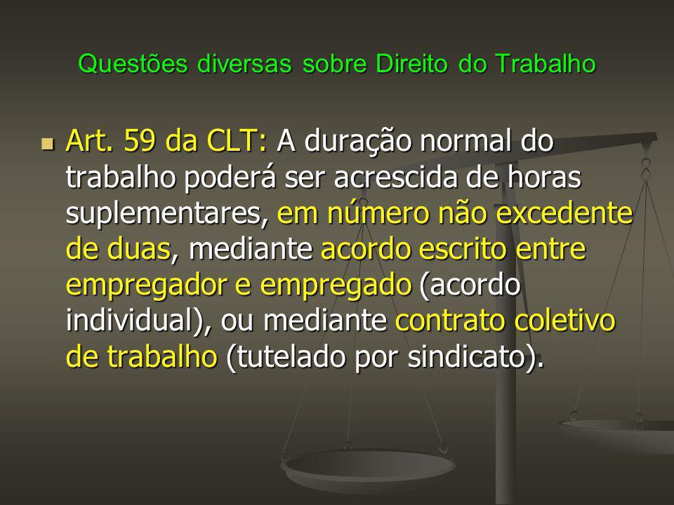 Questões diversas sobre Direito do Trabalho Art. 59 da CLT: A duração normal do trabalho poderá ser acrescida de horas suplementares, em número não ex