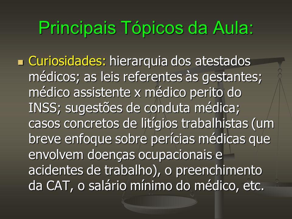Principais Tópicos da Aula: Curiosidades: hierarquia dos atestados médicos; as leis referentes às gestantes; médico assistente x médico perito do INSS