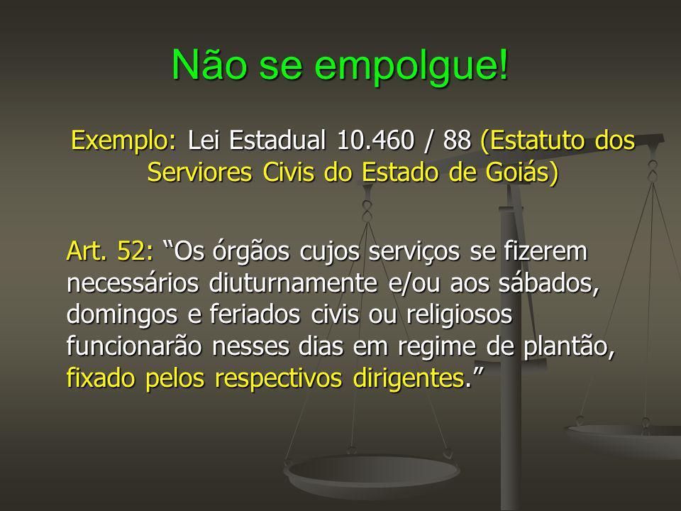 """Não se empolgue! Exemplo: Lei Estadual 10.460 / 88 (Estatuto dos Serviores Civis do Estado de Goiás) Art. 52: """"Os órgãos cujos serviços se fizerem nec"""