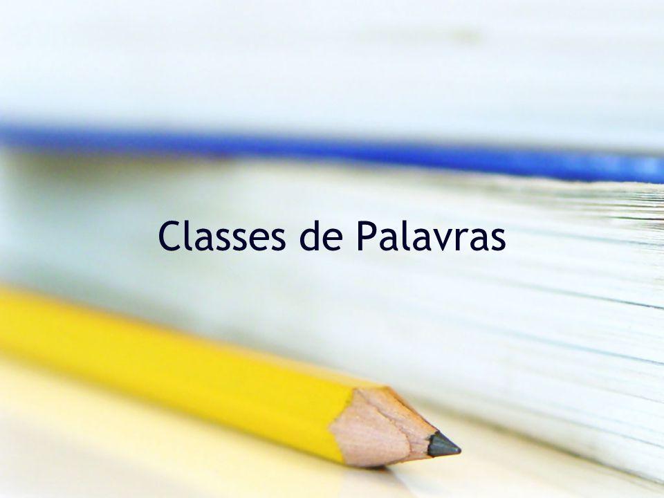 Classes e subclasses de palavras Classe do Advérbio –O Advérbio é uma palavra invariável em número e género.