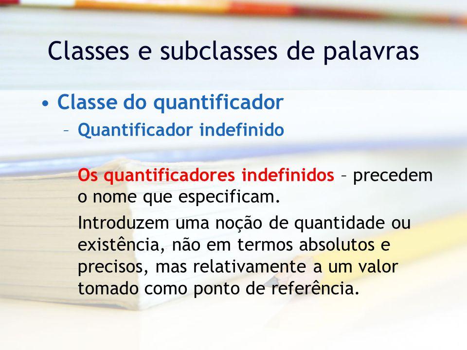 Classes e subclasses de palavras Classe do quantificador –Quantificador indefinido Os quantificadores indefinidos – precedem o nome que especificam.