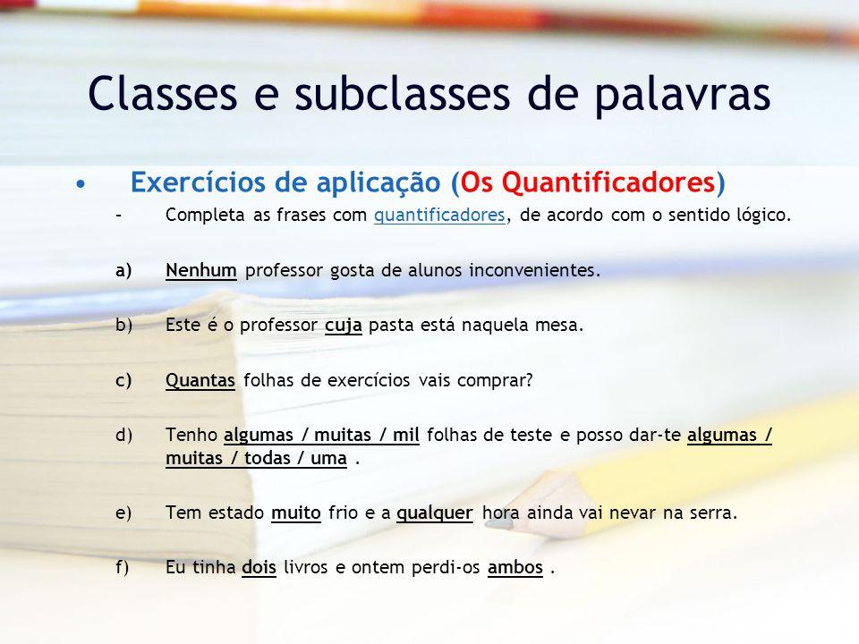Classes e subclasses de palavras Exercícios de aplicação (Os Quantificadores) –Completa as frases com quantificadores, de acordo com o sentido lógico.