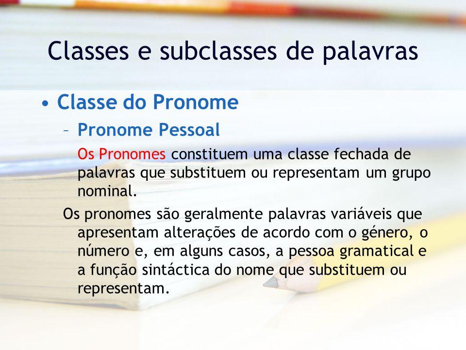 Classes e subclasses de palavras Classe do Pronome –Pronome Pessoal Os Pronomes constituem uma classe fechada de palavras que substituem ou representam um grupo nominal.