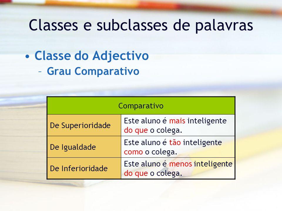 Classes e subclasses de palavras Classe do Adjectivo –Grau Comparativo Comparativo De Superioridade Este aluno é mais inteligente do que o colega.