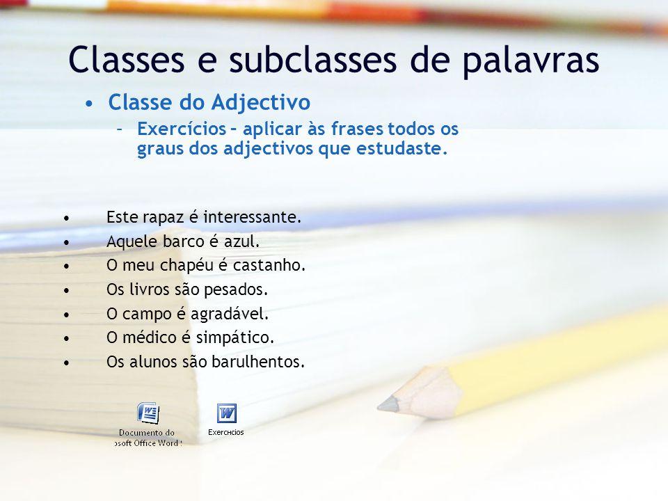 Classes e subclasses de palavras Classe do Adjectivo –Exercícios – aplicar às frases todos os graus dos adjectivos que estudaste.