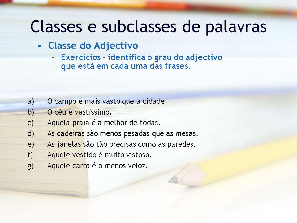 Classes e subclasses de palavras Classe do Adjectivo –Exercícios – identifica o grau do adjectivo que está em cada uma das frases.