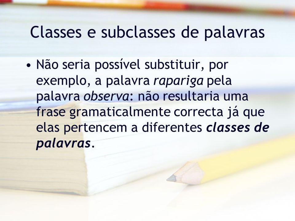 Classes e subclasses de palavras Classe do Adjectivo –Grau Superlativo Superlativo Absoluto SintéticoEste aluno é inteligentíssimo Absoluto AnalíticoEste aluno é muito inteligente