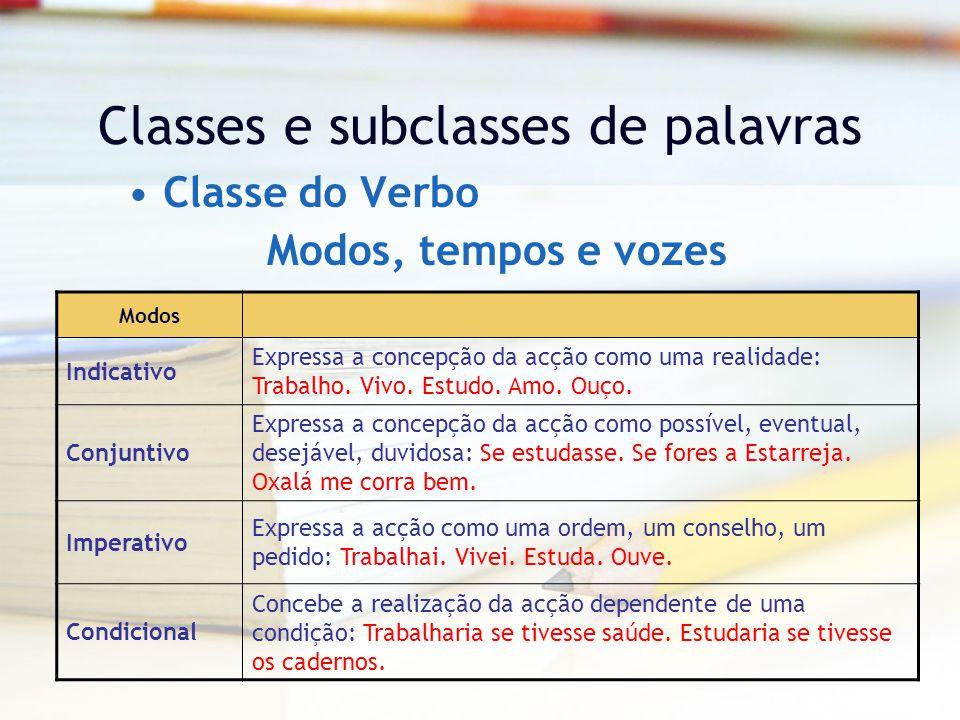 Classes e subclasses de palavras Classe do Verbo Modos Indicativo Expressa a concepção da acção como uma realidade: Trabalho.