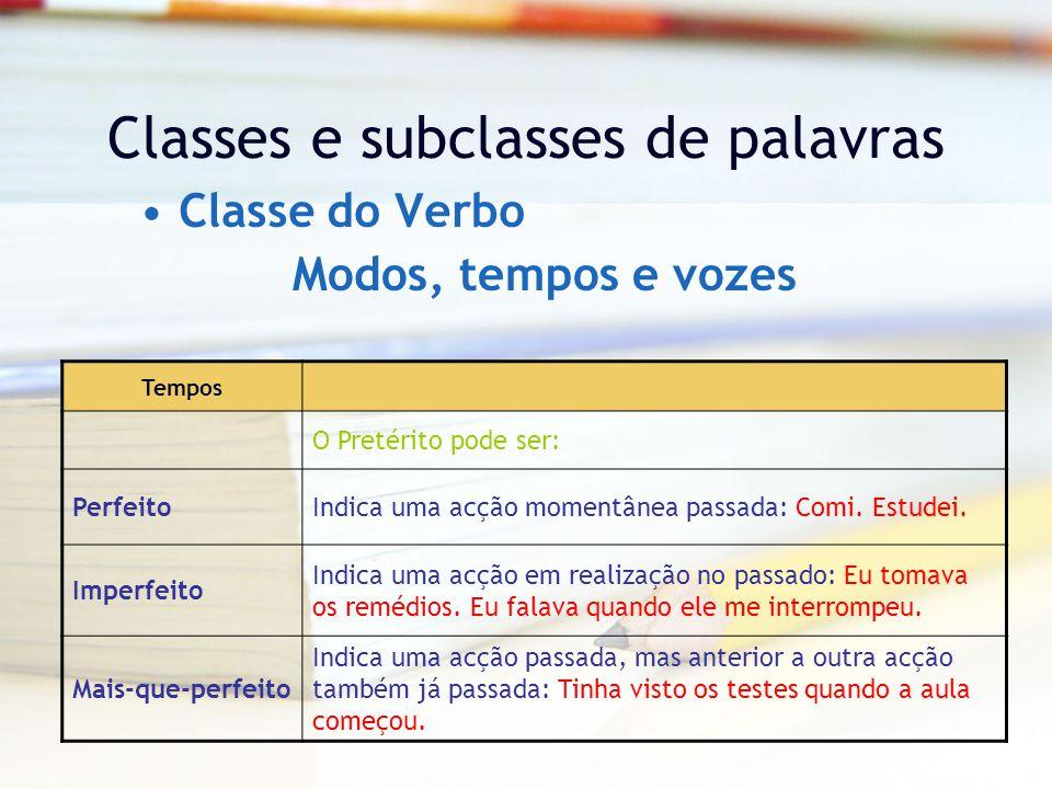 Classes e subclasses de palavras Classe do Verbo Tempos O Pretérito pode ser: PerfeitoIndica uma acção momentânea passada: Comi.