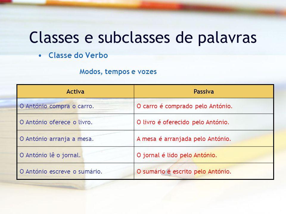 Classes e subclasses de palavras Classe do Verbo ActivaPassiva O António compra o carro.O carro é comprado pelo António.